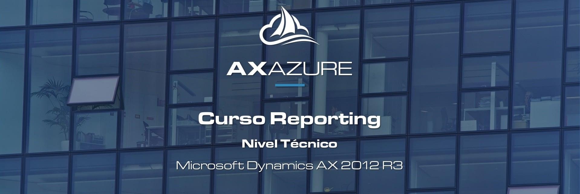 Nuevo Curso de Desarrollo en AXAZURE: Reporting con Microsoft Dynamics AX 2012 R3