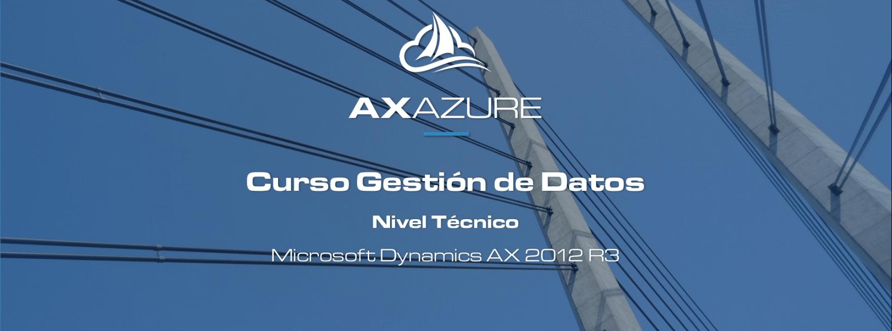 Nuevo Curso Técnico en AXAZURE: Gestión de Datos en Microsoft Dynamics AX 2012 R3