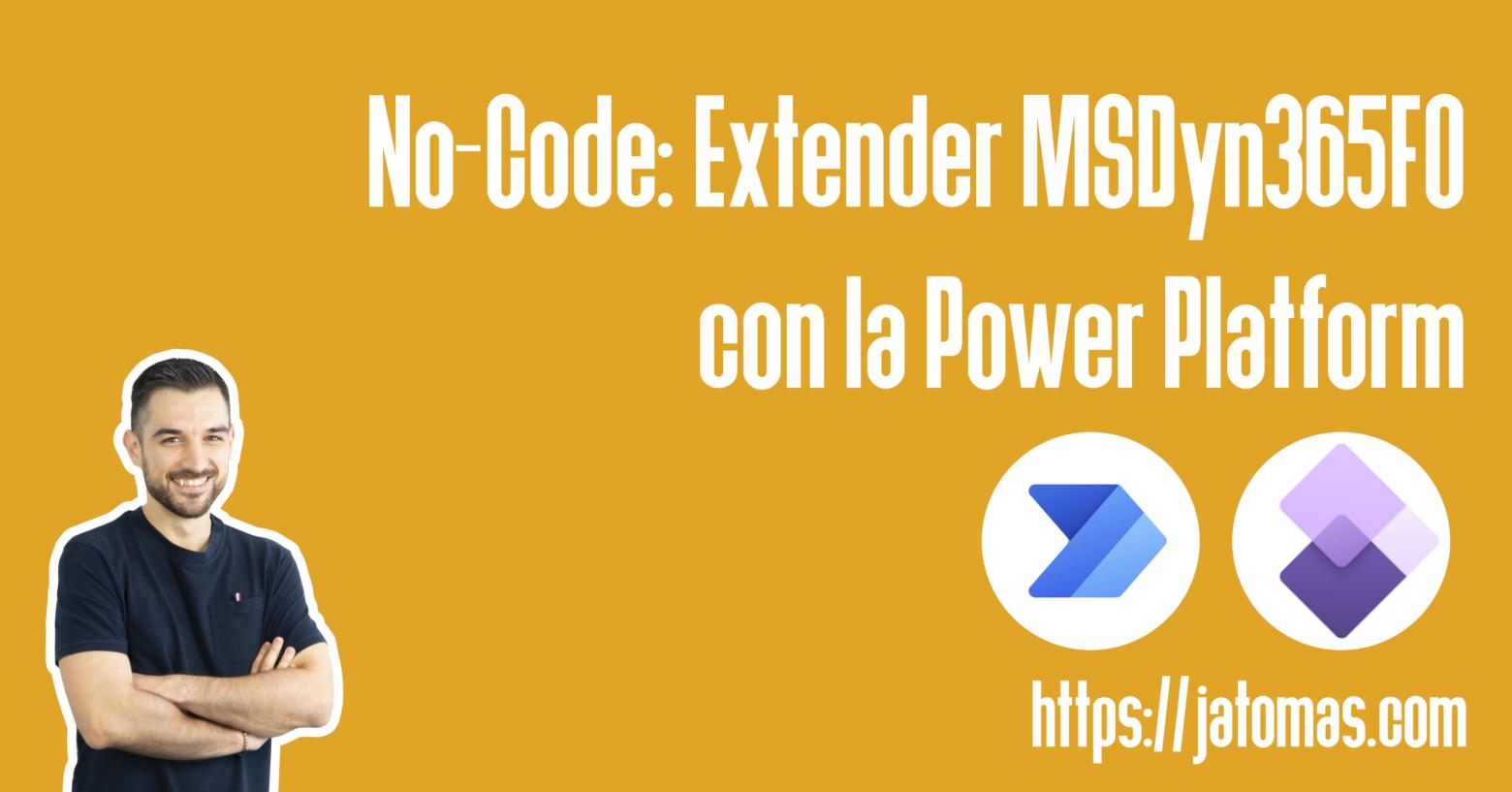 No-Code: Extender MSDyn365FO con la Power Platform