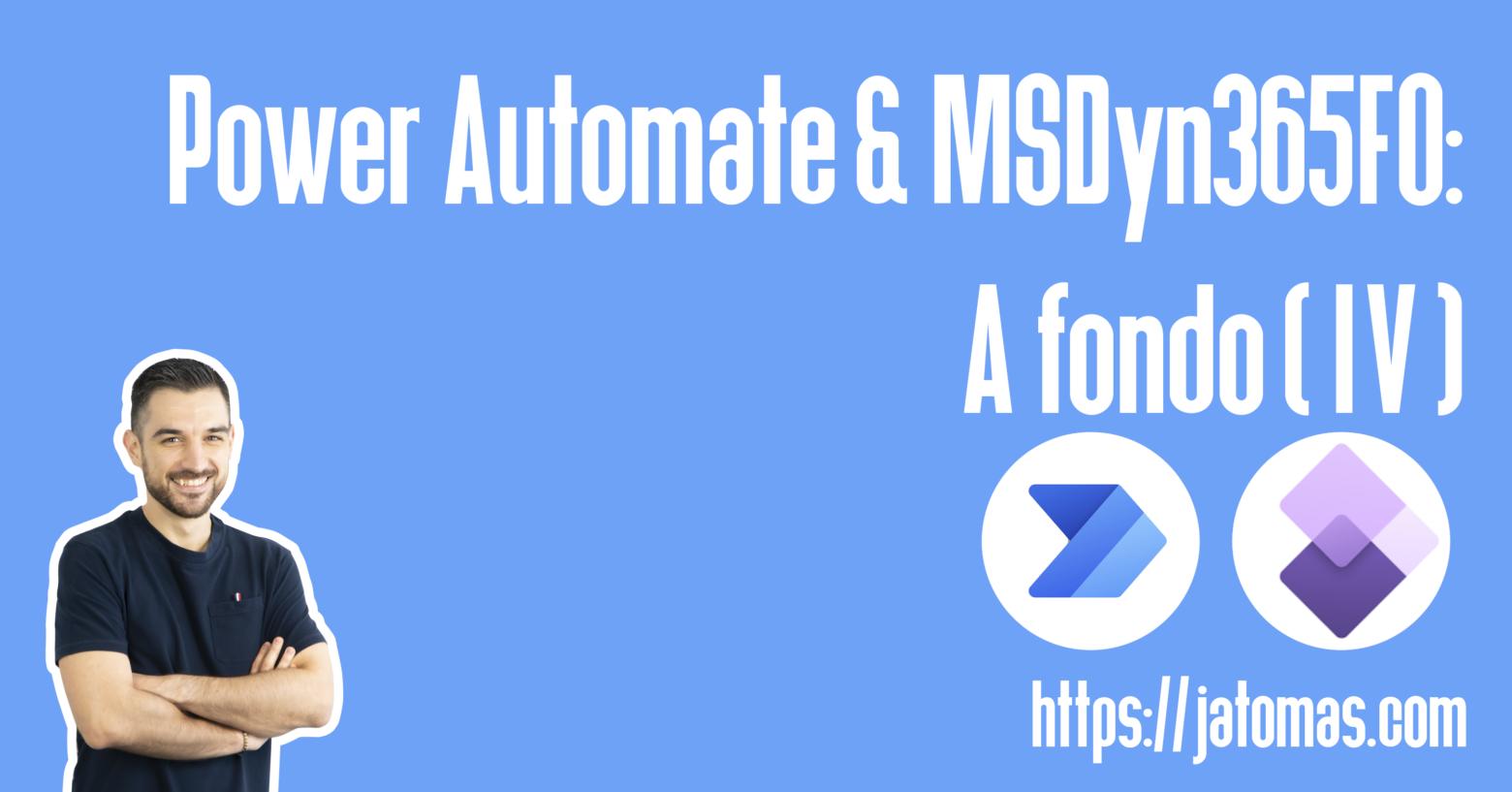 jatomas.com - Power automate & MSDyn365FO: A fondo (IV)